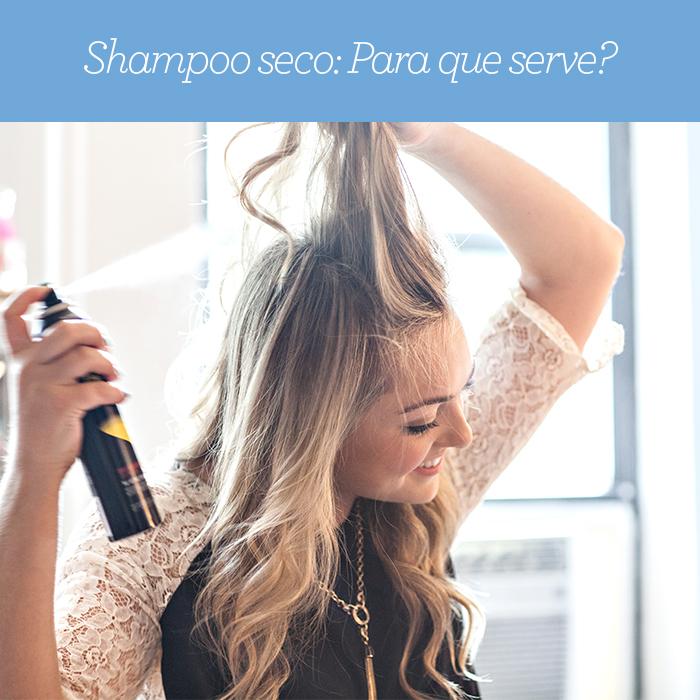Shampoo seco: Para que serve?