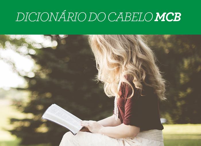 Dicionário do Cabelo MCB: o que é BC, CC, Transição Capilar e Low Poo??